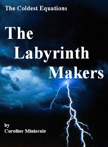 The Coldest Equations: The Labyrinth Makers