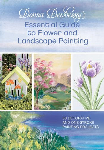 Donna Dewberry's Essential Guide to Flower and Landscape Painting: 50 Decorative and One-Stroke Painting ()