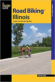 Road Biking(TM) Illinois: A Guide To The State's Best Bike Rides (Road Biking Series) First edition by Ted Villaire (2010)