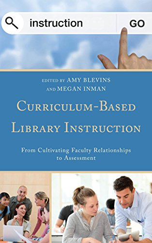 Curriculum-Based Library Instruction: From Cultivating Faculty Relationships to Assessment (Medical Library Association Books Series)