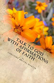Talk to God with Affirmations of Faith by [Martin, Christine Brooks]