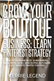 img - for Grow Your Boutique Business: Learn Pinterest Strategy: How to Increase Blog Subscribers, Make More Sales, Design Pins, Automate & Get Website Traffic for Free book / textbook / text book