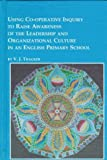 img - for Using Co-Operative Inquiry to Raise Awareness of the Leadership and Organizational Culture in an English Primary School (Mellen Studies in Education) by Thacker V. J. (1998-12-01) Hardcover book / textbook / text book