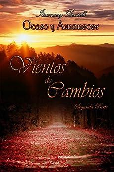 Vientos de Cambios (parte 2) (Ocaso y Amanecer (versión contemporánea)) (Spanish Edition) by [Bustillo, Itxa]