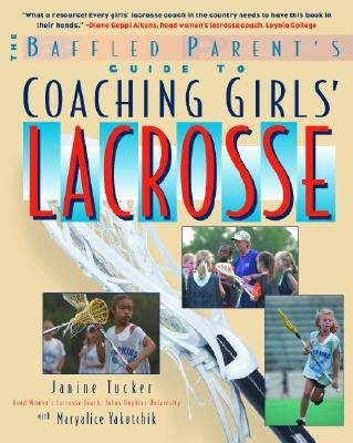 by Maryalice Yakutchik.by Janine Tucker Coaching Girls' Lacrosse: A Baffled Parent's Guide (text only)1st (First) edition [Paperback]2003