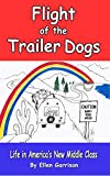 Flight of the Trailer Dogs: Life In America's New Middle Class (The Trailer Dogs Chronicles Book 3)