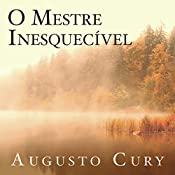 O mestre inesquecível [The Unforgettable Master] | Augusto Cury