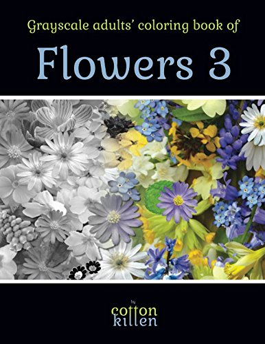 Grayscale adults' coloring book of Flowers 3: 49 of the most beautiful grayscale flowers for a relaxed and joyful coloring time