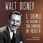 Walt Disney: L'uomo che trasformò la sua fantasia in realtà   Francesco Benedetto Belfiore