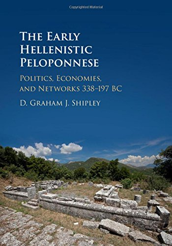 The Early Hellenistic Peloponnese: Politics, Economies, and Networks 338-197 BC