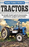img - for Timber Teddy's Guide to: TRACTORS: The straight-shootin' guide for homesteaders, urban farmers, preppers and survivalists (Timber Teddy's Guides Book 1) book / textbook / text book