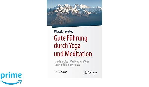 Gute Führung durch Yoga und Meditation: Mit der uralten ...