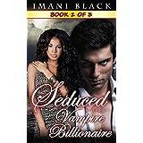 Seduced by the Vampire Billionaire - Book 1 (Seduced by the Vampire Billionaire (The Vampire Billionaire Romance Series 1 - an Interracial BWWM Paranormal Romance))