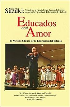 Educados Con Amor -- El Método Clásico De La Educación Del Talento: Spanish Language Edition Of Nurtured By Love por Shinichi Suzuki epub