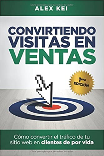 Convirtiendo Visitas en Ventas (Spanish Edition): Alex K: 9781973364405: Amazon.com: Books