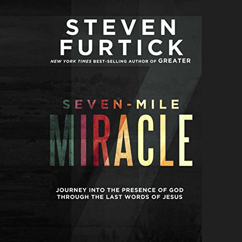 Seven-Mile Miracle: Journey into the Presence of God Through the Last Words of Jesus by Random House Audio