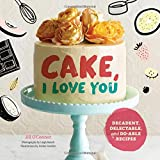 Cake: I Love You: Delectable and Do-able Recipes in All the Flavours You Crave