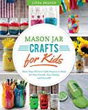 Mason Jar Crafts for Kids: More Than 25 Cool, Crafty Projects to Make for Your Friends, Your Family, and Yourself!