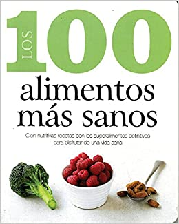 Los 100 alimentos más sanos (100 Best) (Spanish Edition): Parragon Books: 9781407595467: Amazon.com: Books