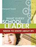 What Every School Leader Needs to Know about RTI by Margaret Searle (2010-06-18)