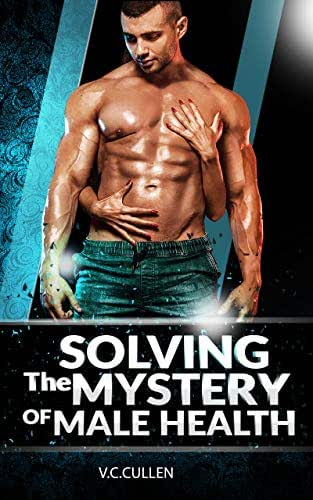 Solving The Mystery of Male Health (Natural Health Book 2)