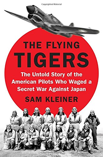 The Flying Tigers: The Untold Story of the American Pilots Who Waged a Secret War Against Japan cover