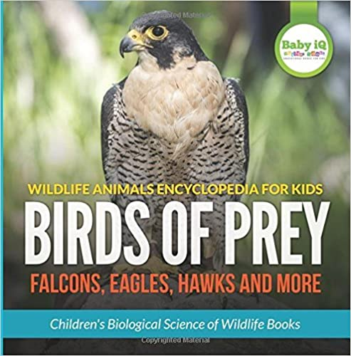 Book Wildlife Animals Encyclopedia for Kids - Birds of Prey (Falcon, Eagle, Hawks and More) - Children's Biological Science of Wildlife Books by Baby iQ Builder Books (2016-06-08)