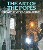 img - for The Art of the Popes: From the Vatican Collection; How Pontiffs,Architects, Painters and Sculptors Created the Vatican book / textbook / text book