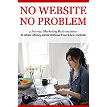 No Website No Problem: 2 Internet Marketing Business Ideas to Make Money Even Without Your Own Website