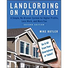 Landlording on AutoPilot: A Simple, No-Brainer System for Higher Profits, Less Work and More Fun (Do It All from Your Smartphone or Tablet!)