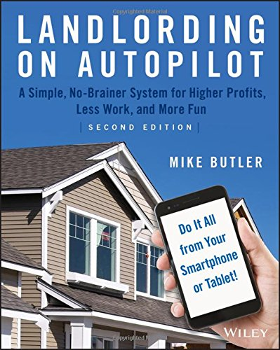 Landlording on AutoPilot: A Simple, No-Brainer System for Higher Profits, Less Work and More Fun (Do It All from Your Smartphone or Tablet!), 2nd Edition by Wiley