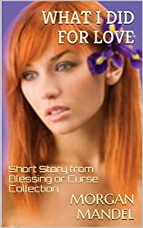 What I Did For Love - A Short Story from the Blessing or Curse Collection (Always Young Trilogy)