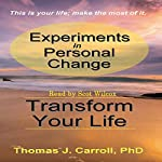 Experiments in Personal Change: Transform Your Life | Thomas J Carroll PhD