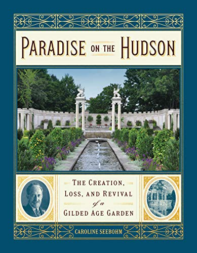 Paradise on the Hudson: The Creation, Loss, and Revival of a Great American Garden por Caroline Seebohm