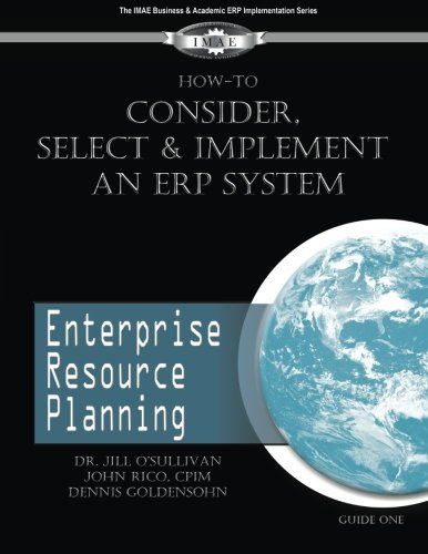 How to Consider, Select and Implement an ERP System (IMAE Business & Academic ERP Implementation Series) (Volume 1)