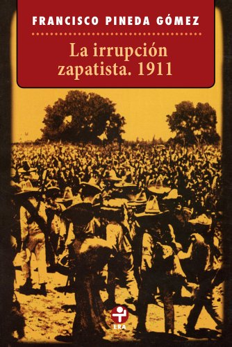 La irrupción zapatista. 1911 (Coleccion Problemas de Mexico) (Spanish Edition)