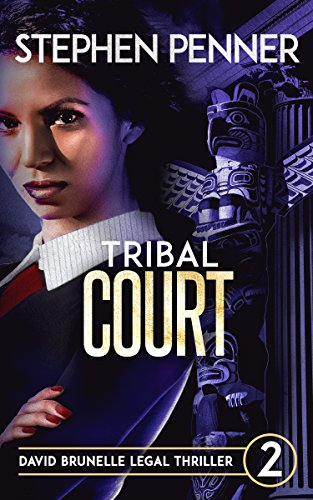 Tribal Court: David Brunelle Legal Thriller #2 (David Brunelle Legal Thriller - Wells Series Indian