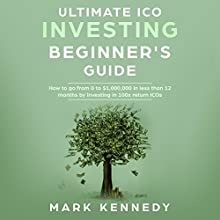 Ultimate ICO Investing Beginner's Guide: How to Go from 0 to $1,000,000 in Less Than 12 Months by Investing in 100x Return ICOs Audiobook by Mark Kennedy Narrated by Thomas Cassidy