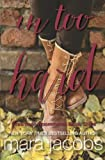 In Too Hard (Freshman Roommates Trilogy, Book 3) (Volume 3)