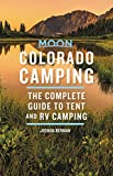 Moon Colorado Camping: The Complete Guide to Tent and RV Camping (Moon Outdoors)