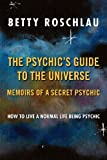 The Psychic's Guide to the Universe, Betty Jane Roschlau, 1469131528