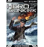 img - for [(Hero at Dunkirk )] [Author: Vince Cross] [Jul-2013] book / textbook / text book