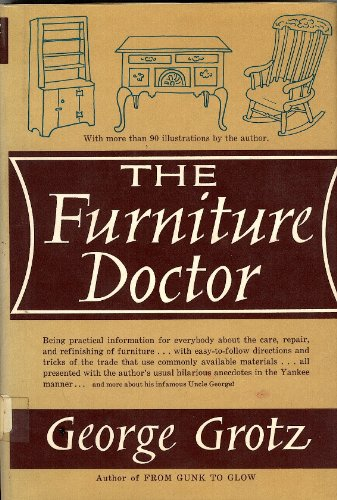 The Furniture Doctor. Being Practical Information for Everybody About the Care and Refinishing of Furniture