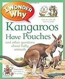 I Wonder Why Kangaroos Have Pouches, Jenny Wood, 0753465590