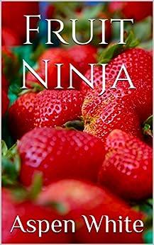 Fruit Ninja by [White, Aspen]