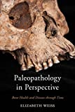 Paleopathology in Perspective : Bone Health and Disease Through Time, Weiss, Elizabeth, 0759124426