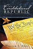 Our Constitutional Republic, William J. Dell, 1463416237