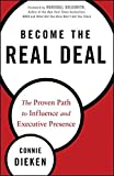 img - for Become the Real Deal: The Proven Path to Influence and Executive Presence by Connie Dieken (2013-07-10) book / textbook / text book