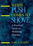 img - for When Push Comes to Shove: A Practical Guide to Mediating Disputes by Karl A. Slaikeu (1996-01-01) book / textbook / text book