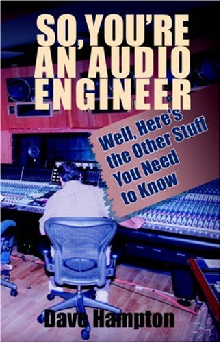 So, You're an Audio Engineer: Well Here's the Other Stuff You Need to Know by Brand: Outskirts Press